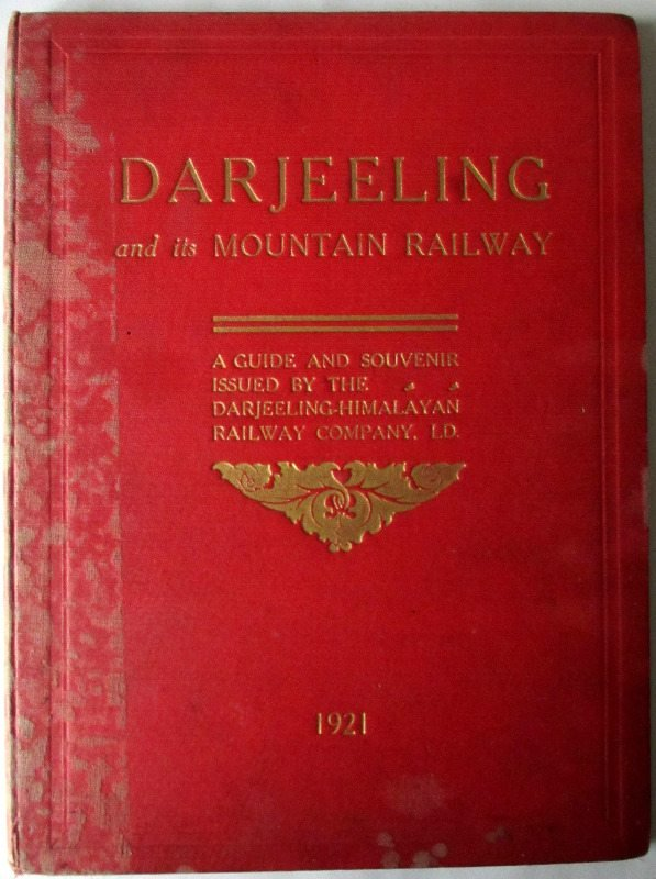 Darjeeling and its Mountain Railway, Darjeeling Himalayan Railway Co. Ltd. 1921. 1st Edn.