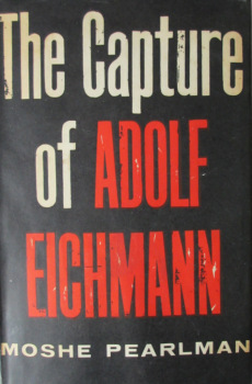 The Capture of Adolf Eichmann, Moshe Pearlman. 1961. 1st Edition.  SOLD  24.01.2015.