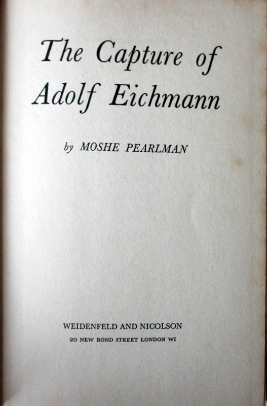 The Capture of Adolf Eichmann, Moshe Pearlman, 1961. 1st Edn.
