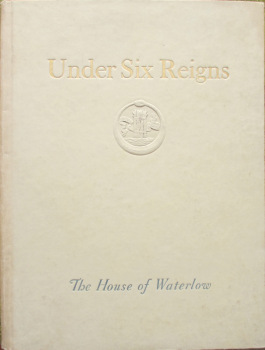 Under Six Reigns. The House of Waterlow, by John Boon. 1925.