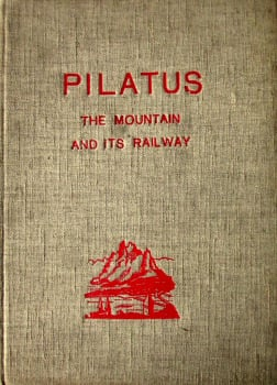 Pilatus,  The Mountain and its Railway. 1939. 1st Edition, Hardback. SOLD  06.02.2015.