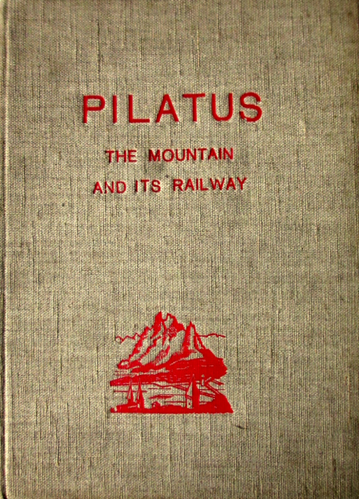 Pilatus,  The Mountain and its Railway. 1939. 1st Edition, Hardback.