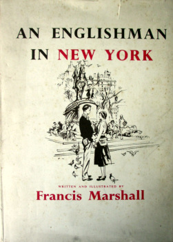 An Englishman in New York, written and illustrated by Francis Marshall. 1949. 1st Edition.
