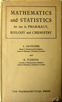 Mathematics and Statistics for use in Pharmacy, Biology and Chemistry by L. Saunders and R. Fleming, 1957. 1st Edition.