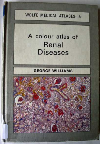 A Colour Atlas of Renal Diseases by George Williams, Wolfe Medical Atlases - 5, 1979 3rd Impression.