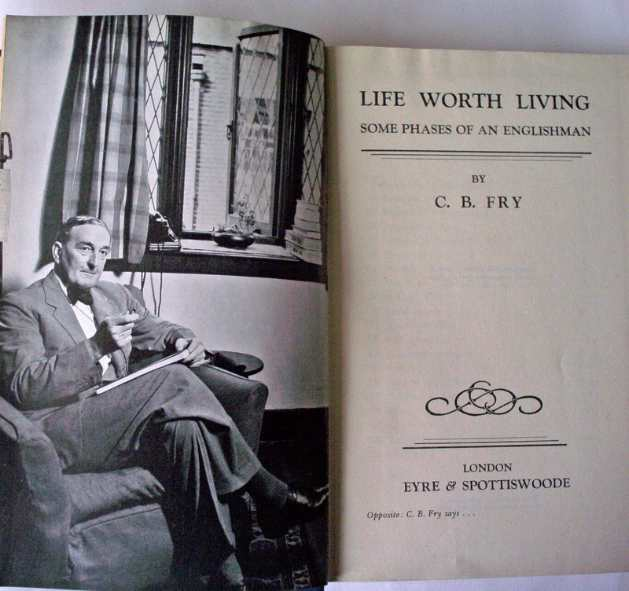 Life Worth Living, Some Phases of an Englishman by C.B. Fry, 3rd Imp. 1941.