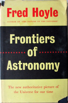 Frontiers of Astronomy by Fred Hoyle, Heinemann, 1955. 1st Edition.  SOLD  14.12.2014.