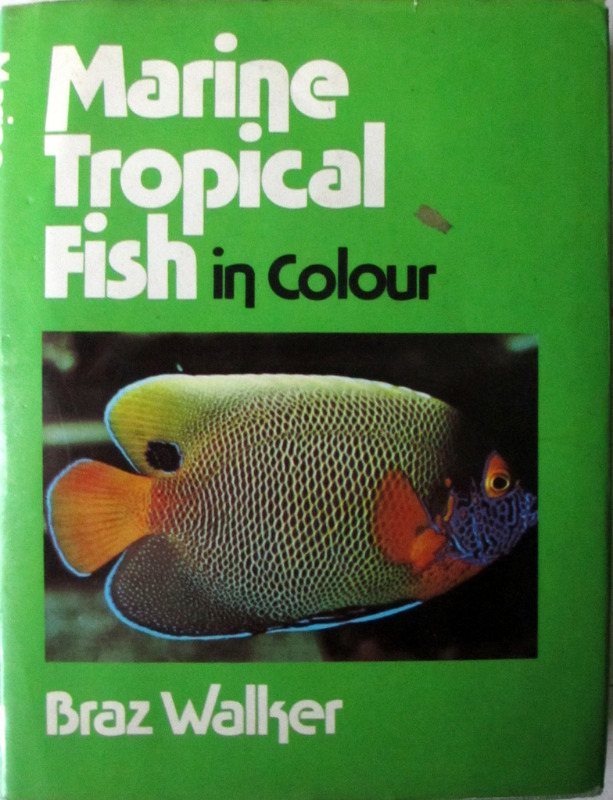 Marine Tropical Fish in Colour, Edited by Braz Walker, 1975.