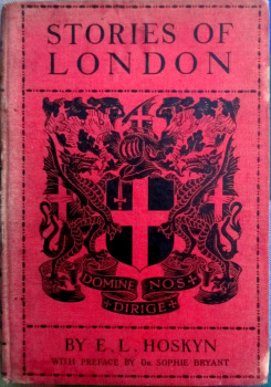 Stories of London by E.L. Hoskyn, B.A., Illustrated, 1914. 1st Edition. Blacks Historical Series.