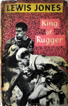 King of Rugger, Lewis Jones, Published by Stanley Paul 1958. 1st Edition.