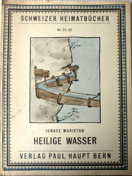 Heilige Wasser, Ignace Marietan, Schweizer Heimatbuecher Nr.21/22, 1948.