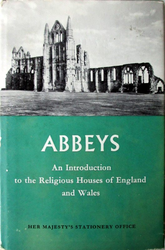 Abbeys, An Intro to the Religious Houses of England and Wales, R. Gilyard-Beer, 1958.