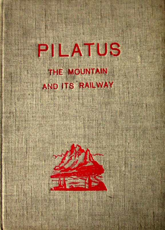 Pilatus The Mountain and its Railway, 1939. 1st Edn. Hardback.