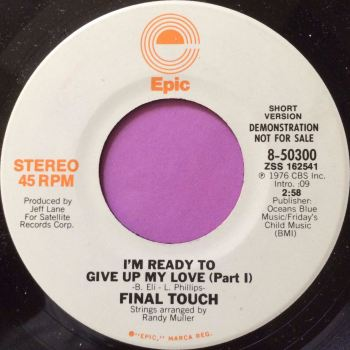 Final Touch-I`m ready to give up my love-Epic E+