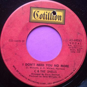 C and the Shells-I don`t need you no more-Cotillion E+