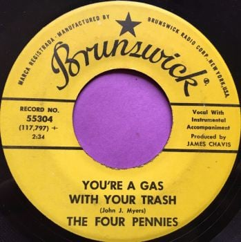 Four Pennies-You`re a gas with your trash-Brunswick E