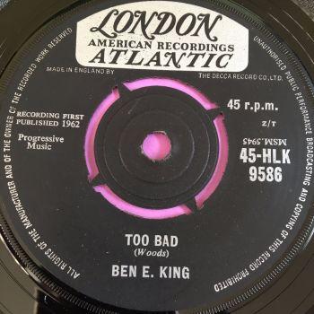 Ben E King-Too bad-UK Atlantic E