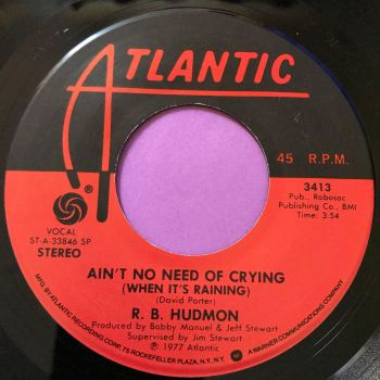 R.B Hudmon-Ain't no need of crying-Atlantic E