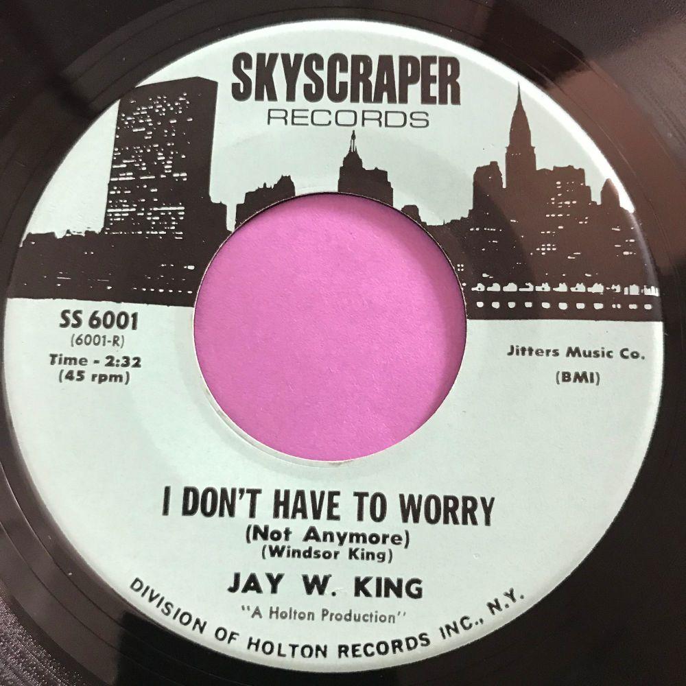 Jay W King-I don't have to worry/I'm so afraid-Skyscraper E+