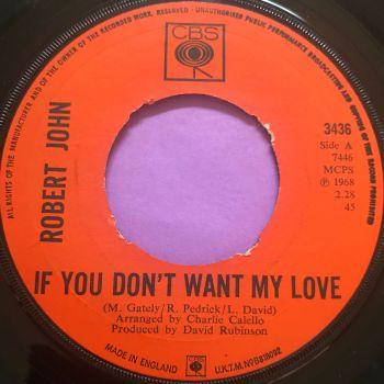 Robert John-If you don't want my love-UK CBS noc E