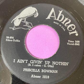 Priscilla Bowman-I ain't givin' up nothin'-Abner M-