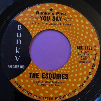 Esquires-You say-Bunky E