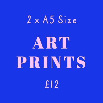 2 for £12 A5 Art Prints