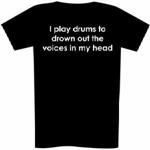 I play drums to drown out the voices in my head - Adult
