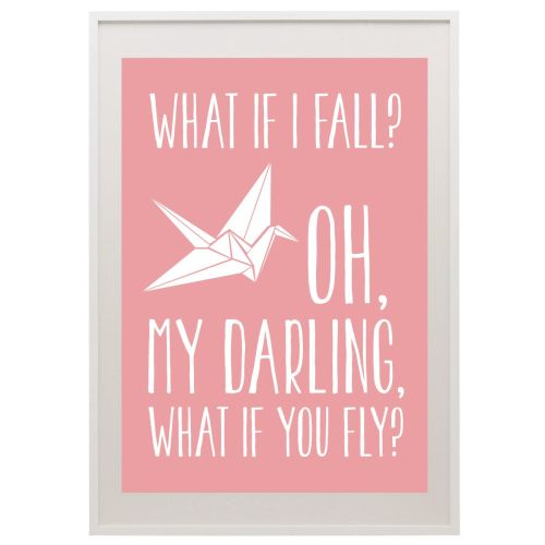 What if I fall? Oh, my darling, what if you fly?