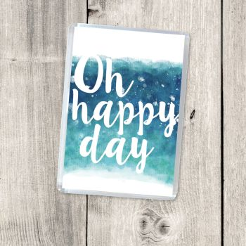 OH HAPPY DAY  MAGNET