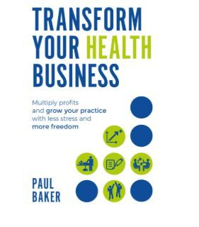 Transform Your Health Business by Paul Baker