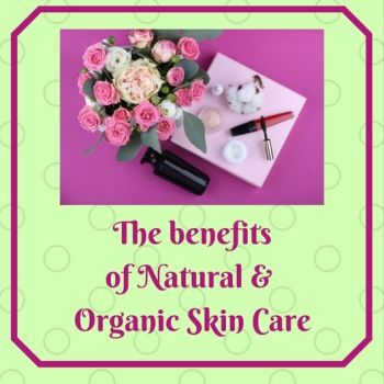 Benefits of Natural and Organic Skin Care