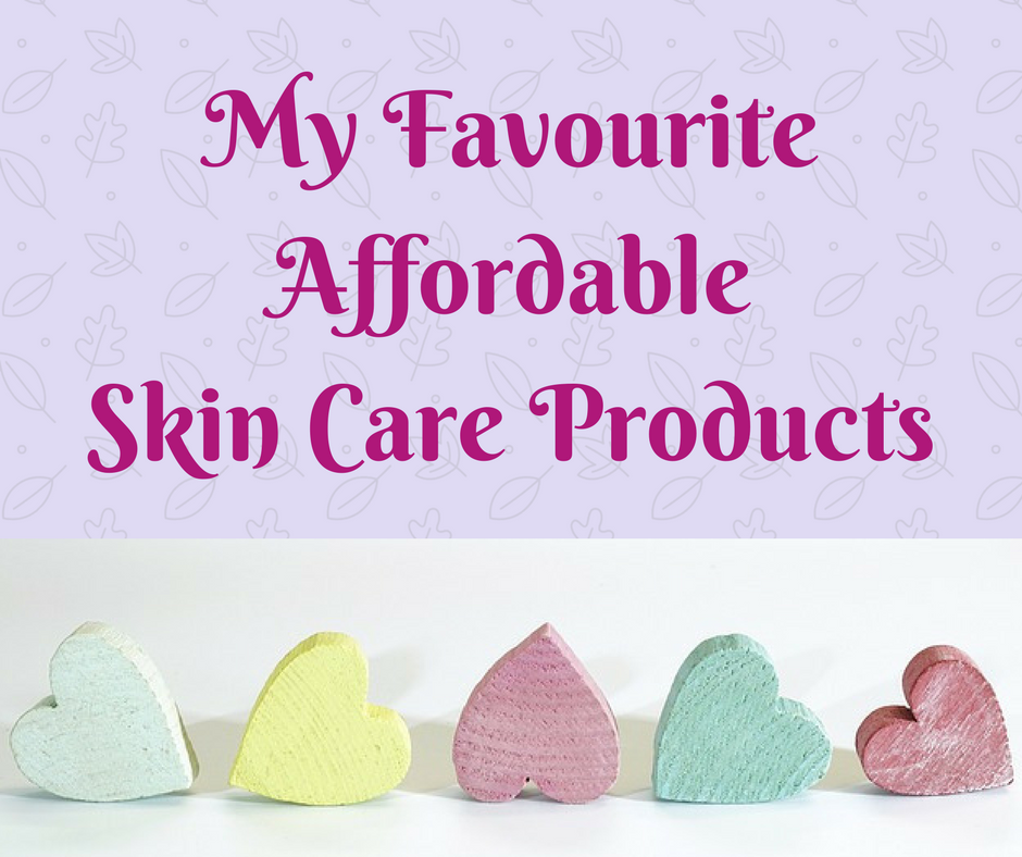 Fave Affordable Skin Care Products