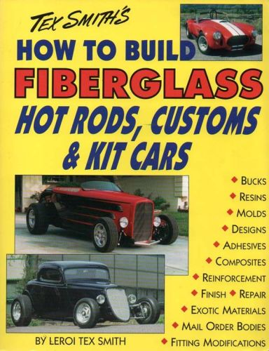 Tex Smith's How to Build Fiberglass Hot Rods, Customs and Kit Cars