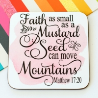 Coaster - Faith as small as a mustard seed