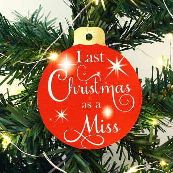Christmas bauble - Last Christmas as a miss in 3 colours
