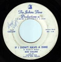 BOB COLLINS & THE FABULOUS FIVE - IF I DIDN'T HAVE A DIME - JOKERS THREE