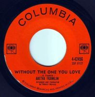 ARETHA FRANKLIN - WITHOUT THE ONE YOU LOVE - COLUMBIA