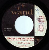 CHUCK JACKSON - WHATCHA' GONNA' SAY TOMORROW - WAND