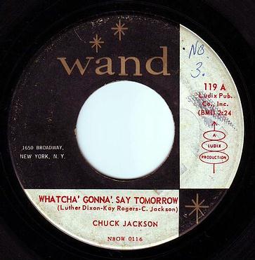 CHUCK JACKSON - WHATCHA' GONNA' SAY TOMORROW - WAND