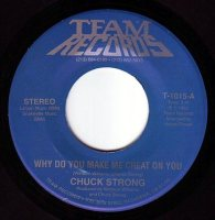 CHUCK STRONG - WHY DO YOU MAKE ME CHEAT ON YOU - TEAM