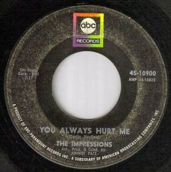IMPRESSIONS - YOU ALWAYS HURT ME - ABC