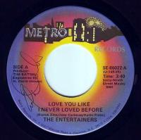 ENTERTAINERS - LOVE YOU LIKE I NEVER LOVED BEFORE - METRO
