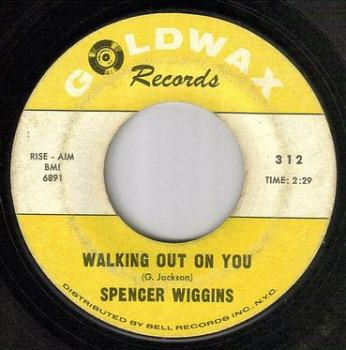 SPENCER WIGGINS - WALKING OUT ON YOU - GOLDWAX