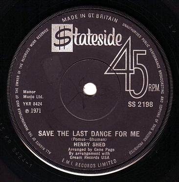 HENRY SHED - SAVE THE LAST DANCE FOR ME - STATESIDE