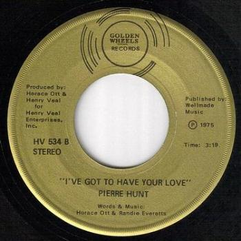 PIERRE HUNT - I'VE GOT TO HAVE YOUR LOVE - GOLDEN WHEELS