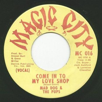 MAD DOG & PUPS - COME IN TO MY LOVE SHOP - MAGIC CITY