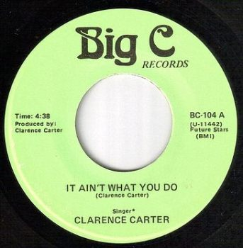 CLARENCE CARTER - IT AIN'T WHAT YOU DO - BIG C