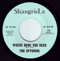 UPTOWNS - WHERE HAVE YOU BEEN - SHANGRI-LA