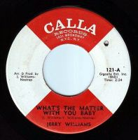 JERRY WILLIAMS - WHAT'S THE MATTER WITH YOU BABY - CALLA